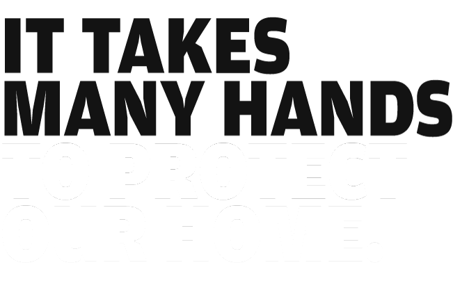 It takes many hands to protect our home.